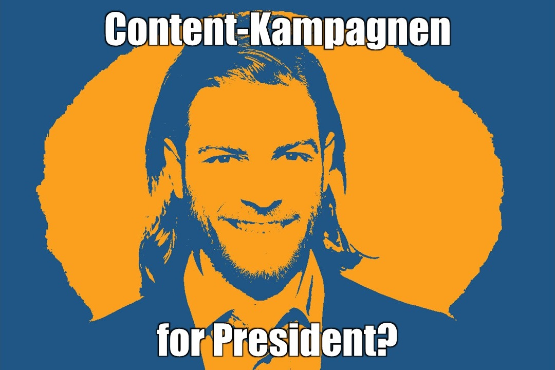 Content-Kampagnen for President?